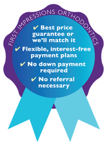 First Impressions Orthdontics, best fees, price matching, no interest, no referrals, flexible payments badge, free orthodontic consultation